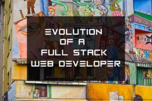 Evolution of a full stack web developer
